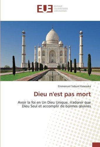 Dieu n'est pas mort: Avoir la foi en Un Dieu Unique, n'adorer que Dieu Seul et accomplir de bonnes œuvres (French Edition)