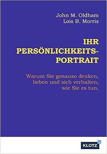Ihr Persönlichkeits-Portrait: Warum Sie genauso denken, lieben und sich verhalten, wie Sie es tun