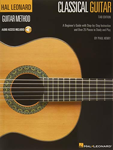 Hal Leonard Classical Guitar Method (Tab Edition): A Beginner's Guide with Step-by-Step Instruction and Over 25 Pieces to Study and Play (Hal Leonard Guitar Method) (Best Classical Guitar Method)