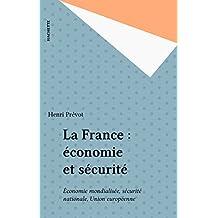 La France : économie et sécurité: Économie mondialisée, sécurité nationale, Union européenne (French Edition)