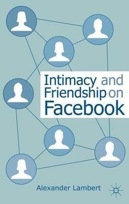 Read Online Intimacy and Friendship on Facebook by Lambert, Alexander (2013) Paperback pdf epub