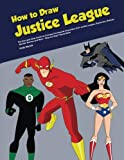 How to Draw Justice League: The Easy and Clear Guide for Drawing the Popular Characters from Justice League, Superman, Batman, Wonder Woman and More - Step-by-Step Tutorial Book