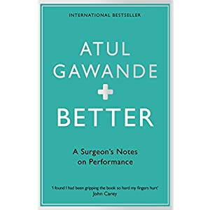 Better: A Surgeon's Notes on Performance Paperback – 27 Mar. 2008
