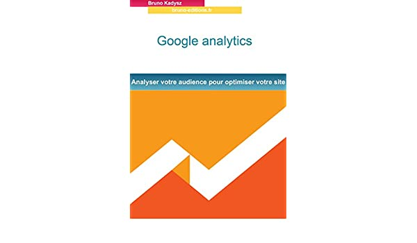 Google analytics: Analyser votre audience pour optimiser votre site (French Edition) eBook: bruno kadysz: Amazon.es: Tienda Kindle
