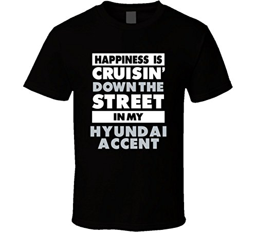 happiness-is-cruisin-down-the-street-in-my-hyundai-accent-car-t-shirt