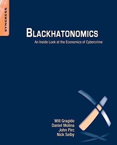 Blackhatonomics: An Inside Look at the Economics of Cybercrime 1st edition by Gragido, Will, Molina, Daniel, Pirc, John, Selby, Nick (2012) Paperback