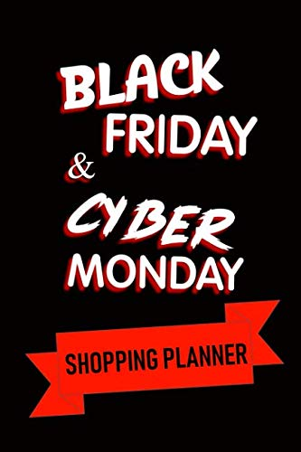 Black Friday & Cyber Monday Shopping Planner: Kicking Off An Organized And Stress-Free Holiday (Shopping Planners)