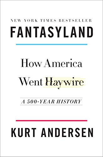 Fantasyland: How America Went Haywire: A 500-Year