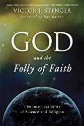 God and the Folly of Faith: The Incompatibility of Science and Religion