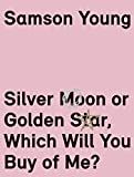 Samson Young: Silver Moon or Golden Star, Which Will You Buy Of Me?