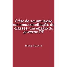CRISE DE ACUMULAÇÃO EM UMA CONCILIAÇÃO DE CLASSES: UM ENSAIO DO GOVERNO PT