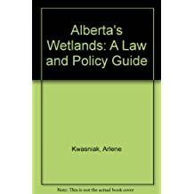 Alberta's wetlands: A law and policy guide