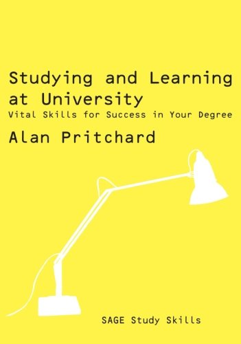 Studying and Learning at University: Vital Skills for Success in Your Degree (SAGE Study Skills Series)