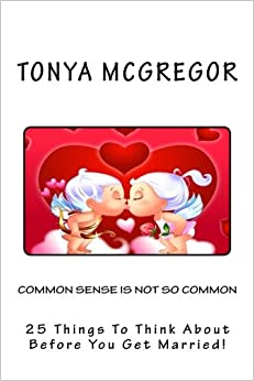 Common Sense is Not So Common: 25 Things to Think about Before You Get Married!: Volume 1