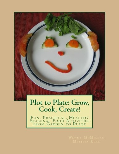 Read Online Plot to Plate: Grow, Cook, Create!: A Seasonal Activity-Cookbook for the Whole Family pdf epub