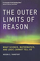 The Outer Limits of Reason: What Science, Mathematics, and Logic Cannot Tell Us (MIT Press)