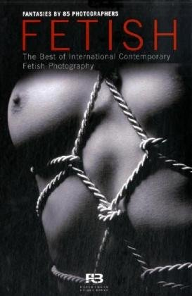 Fetisch - das Beste Zeitgenössischer Fetischfotografie/Fetish - the Best of International Contemporary Fetish Photography
