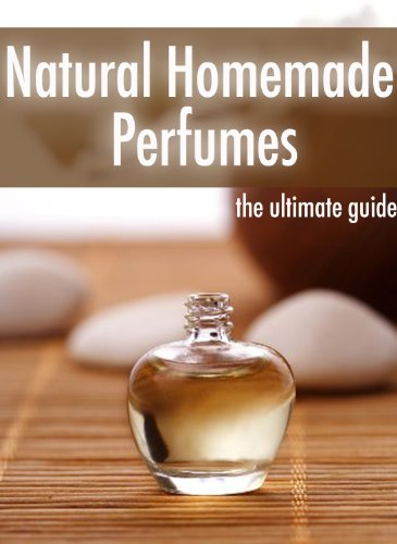 Natural Homemade Perfume :The Ultimate Guide - Over 30 Fragrance Recipes by [Caples, Danielle, Books, Encore]
