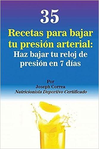 35 Recetas para Bajar tu Presión Arterial: Haz bajar tu reloj de presión en 7 días (Spanish Edition): Joseph Correa: 9781635310269: Amazon.com: Books