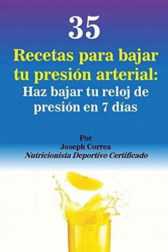 35 Recetas para Bajar tu Presión Arterial: Haz bajar tu reloj de presión en 7 días (Spanish Edition) pdf