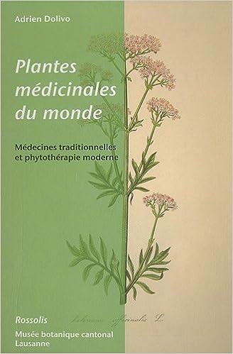 Plantes médicinales du monde : Médecines traditionnelles et phytothérapie moderne