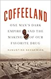 Coffeeland: One Man's Dark Empire and the Making of