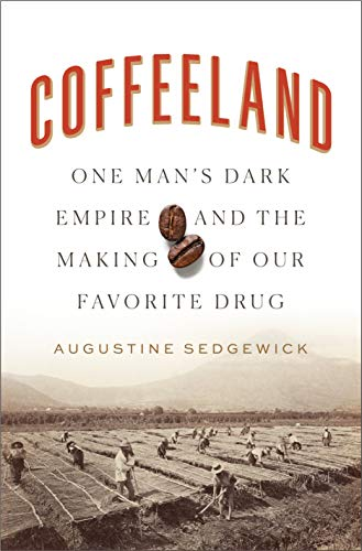 Book Cover: Coffeeland: One Man's Dark Empire and the Making of Our Favorite Drug