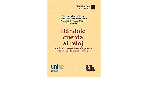 Amazon.com: Dándole cuerda al reloj (Diachronica Hispanica) (Spanish Edition) eBook: Vicente Álvarez Vives, Elena Diez del Corral Areta, Natacha Reynaud ...