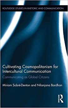 Book Cultivating Cosmopolitanism for Intercultural Communication: Communicating as a Global Citizen (Routledge Studies in Rhetoric and Communication)