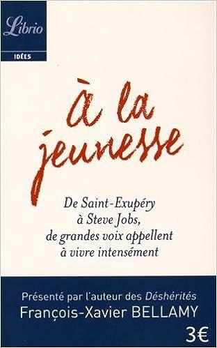 Livres gratuits A la jeunesse : De Saint-Exupéry à Steve Jobs, de grandes voix appellent à vivre intensément pdf, epub ebook