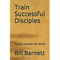 Train Successful Disciples: How to Conquer the World