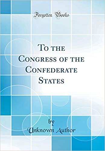 To the Congress of the Confederate States (Classic Reprint): Unknown