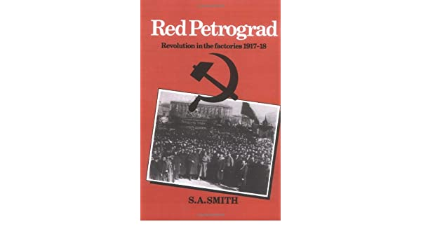 Red Petrograd, Revolution in the Factories, 1917-1918
