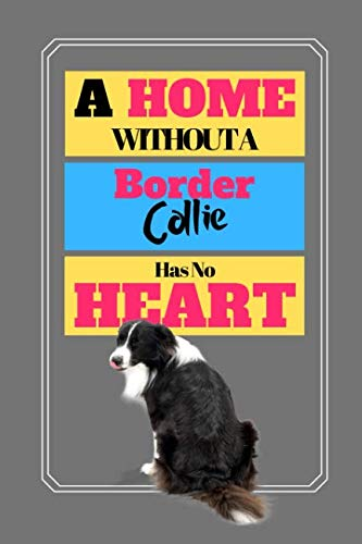 A Home Without A Border Collie Has No Heart: Cute Dog Quote Grey/Gray Art Gift - SKETCHBOOK, 130 pages, 6