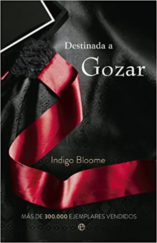 Destinada A Gozar Ficción Spanish Edition 9788490601396 Bloome Indigo Pruneda Gonzálvez Paz Books