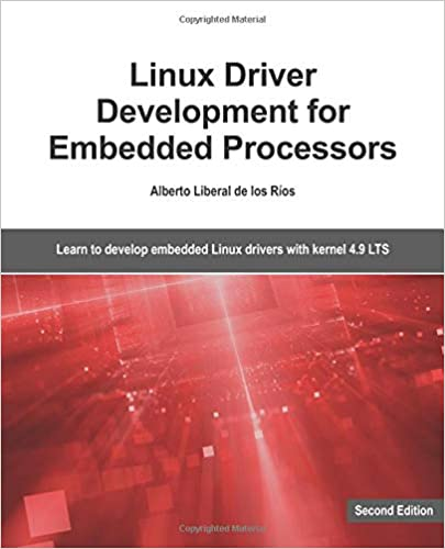Linux Driver Development for Embedded Processors - Second Edition