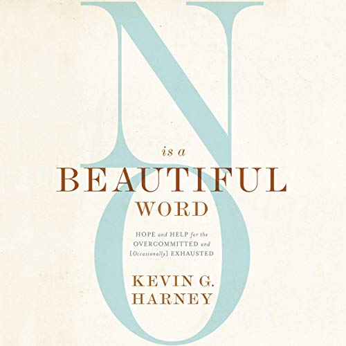 Pdf Christian Books No Is a Beautiful Word: Hope and Help for the Overcommitted and (Occasionally) Exhausted