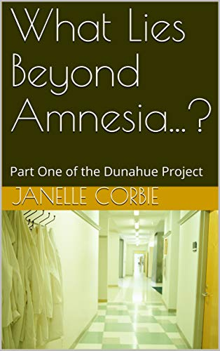 What Lies Beyond Amnesia...?: Part One of the Dunahue Project