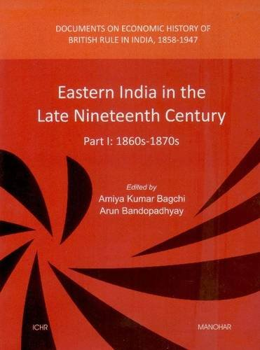 Eastern India in the Late Nineteenth Century- Part 1: 1860s-1870s PDF