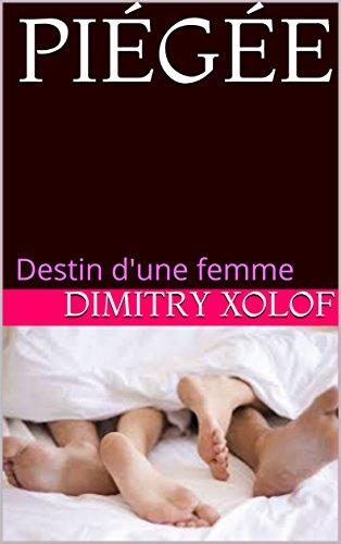 PIÉGÉE: Destin d'une femme (French Edition)