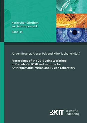 - Proceedings of the 2017 Joint Workshop of Fraunhofer IOSB and Institute for Anthropomatics, Vision and Fusion Laboratory