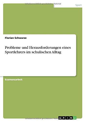 Probleme Und Herausforderungen Eines Sportlehrers Im Schulischen Alltag (German Edition)