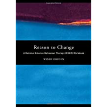 Reason to Change: A Rational Emotive Behaviour Therapy (REBT) Workbook