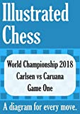 Carlsen Vs Caruana - World Chess Championship 2018 Game One: Illustrated Chess - A Diagram For Every Move. (illustrated Chess Games Book 2)-Tom Gibson
