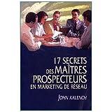 17 secrets des maîtres prospecteurs en marketing de réseau
