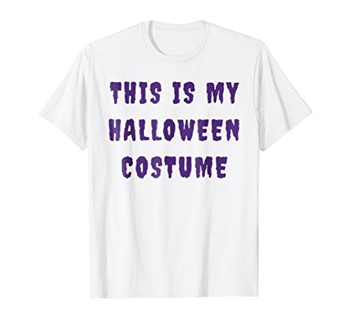 This Is My Halloween Costume Funny Halloween (Cool Easy Halloween Costume Ideas)