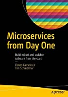 Microservices From Day One: Build robust and scalable software from the start Front Cover