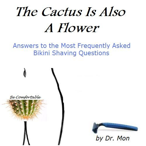 The Cactus Is Also A Flower: Answers to the Most Frequently Asked Bikini Shaving - Mon Cactus