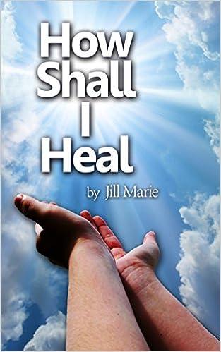 Kostenlose Bestseller-Buch-Downloads How Shall I Heal PDF RTF DJVU B00N1Z1PUA