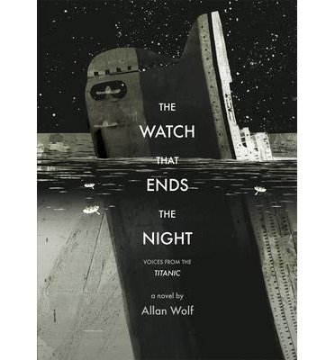 By Allan Wolf - The Watch That Ends the Night: Voices from the Titanic (Reprint) (2013-04-10) [Paperback]
